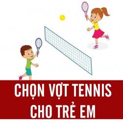 Cách chọn vợt Tennis dành cho trẻ em