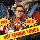 So sánh vợt Tennis Yonex Vcore 2021 và Vcore 2019