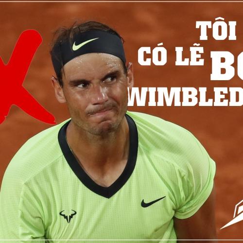 Nadal có thể bỏ Wimbledon