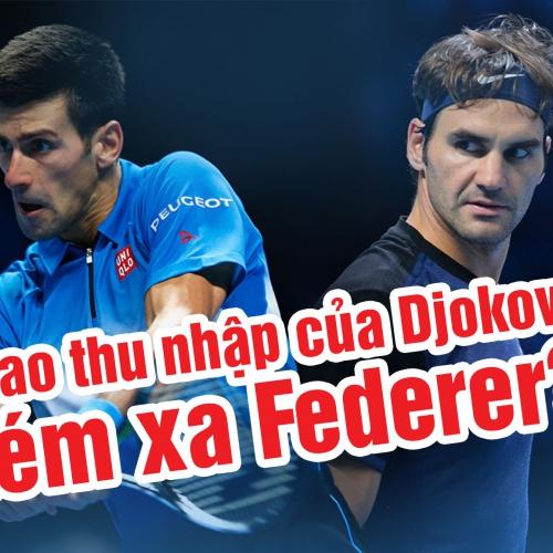 Vì sao thu nhập của Djokovic kém xa Federer?
